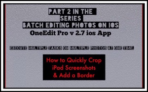 2nd YouTube Video for OneEdit Pro | Crop Images & Add Borders in Batch Mode